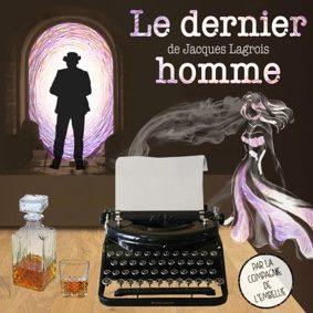 LE DERNIER HOMME DE JACQUES LAGROIS #Montauban @ Théâtre de l'Embellie