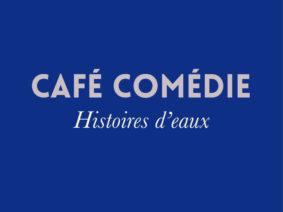 CAFÉ COMÉDIE / HISTOIRES D'EAUX #Montauban @ Résidence La Fort